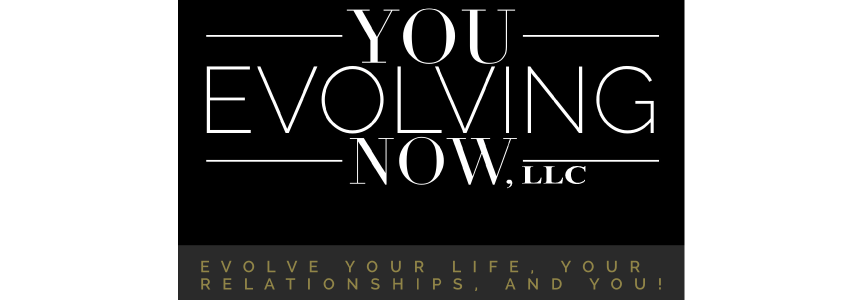 You Evolving Now | Life Enrichment
