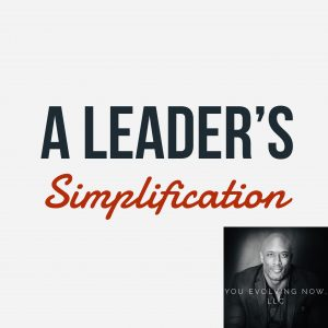 You Evolving Now discusses A Leader's Simplification in one of their past leadership podcasts.