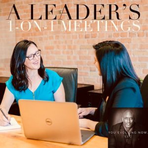 You Evolving Now discusses A Leader's 1-on-1 Meetings in one of their past leadership podcasts.