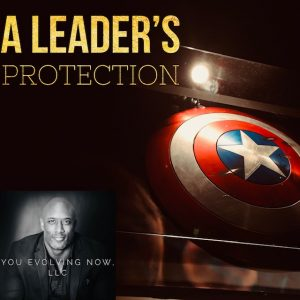 You Evolving Now discuss's A Leader's Protection in one of their past podcasts.