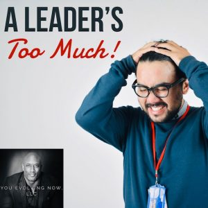 a leaders too much, refocussing and resetting