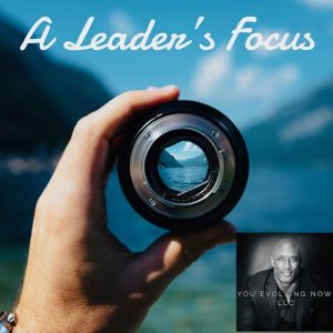 a leaders focus three ways to enhance your focus